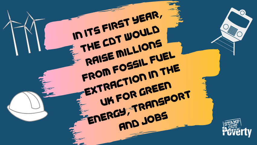 In its first year, the CDT would raise millions from fossil fuel extraction in the UK for the shift to green energy, transport and jobs at home